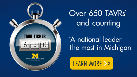 U-M heart doctotrs have performed over 650 TAVRS to date - the most in Michigan. Click to learn more.