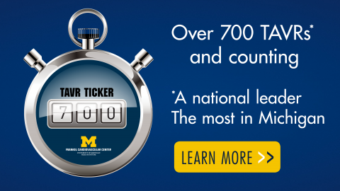U-M heart doctors have performed over 700 TAVRs to date - click to learn more